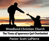 The Times of Ignorance God Overlooked - preached by Pastor Scott LaPierre
