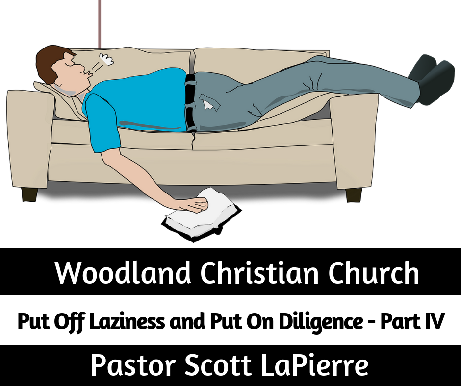 Put Off Laziness, and Put On Diligence - Part IV - taught by Pastor Scott LaPierre