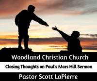 Closing Thoughts on Paul's Mars Hill Sermon preached by Pastor Scott LaPierre