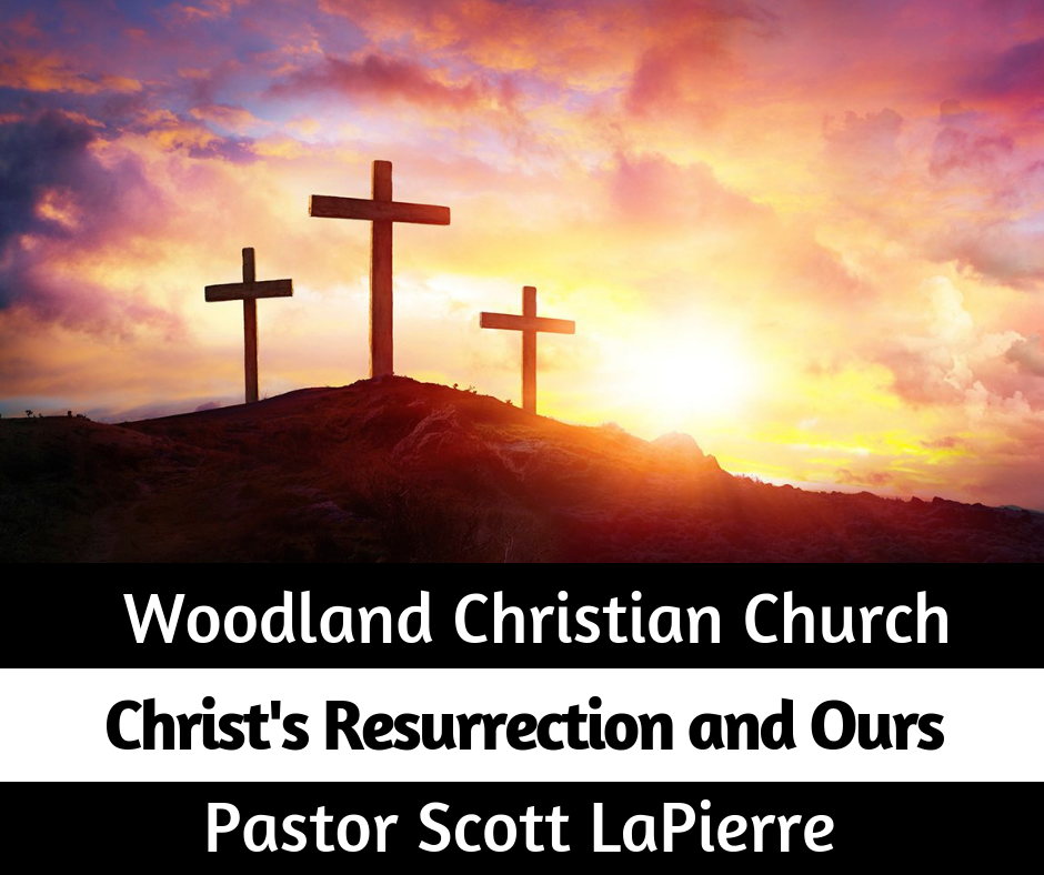 Christ's Resurrection and Ours preached by Pastor Scott LaPierre