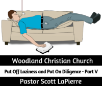 Put Off Laziness and Put On Diligence - Part V - taught by Pastor Scott LaPierre