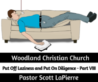 Put Off Laziness and Put On Diligence taught by Pastor Scott LaPierre