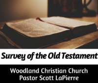 Survey of the Old Testament taught by Pastor Scott LaPierre at Woodland Christian Church