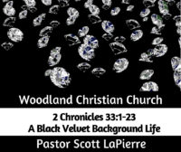A Black Velvet Background Life preached by Pastor Scott LaPierre