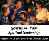 Geneis 34 - Poor Spiritual Leadership preached by Pastor Scott LaPierre at Woodland Christian Church