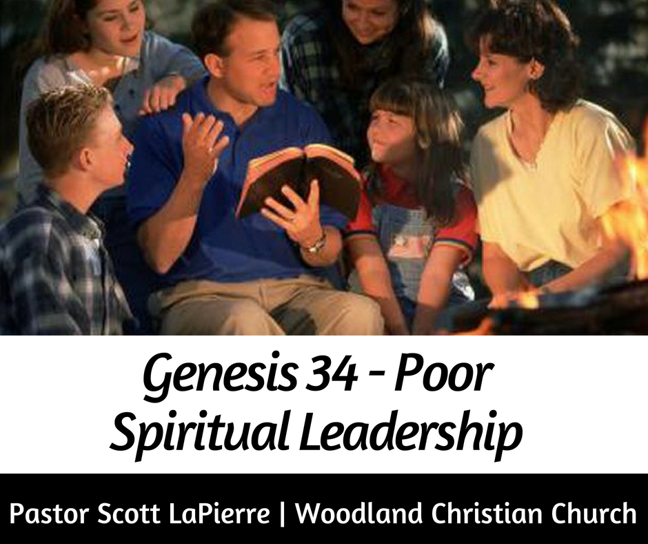 Geneis 34 - Poor Spiritual Leadership preached by Pastor Scott LaPierre at Woodland Christian Church