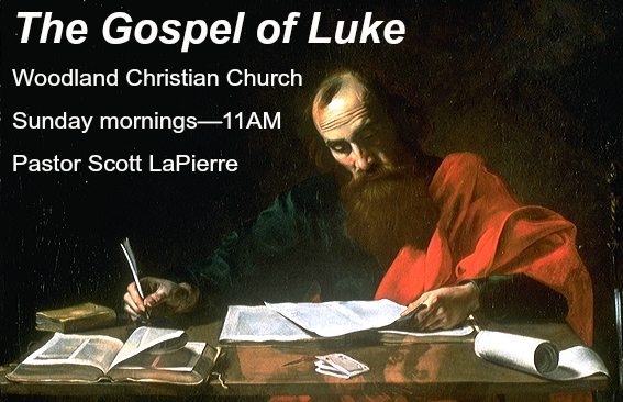 Gospel of Luke with Pastor Scott LaPierre at Woodland Christian Church
