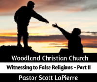 Witnessing to False Religions - Part II - preached by Pastor Scott LaPierre