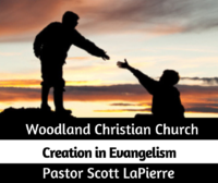 Creation in Evangelism preached by Pastor Scott LaPierre