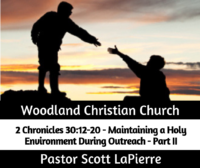 Maintaining a Holy Environment During Outreach - Part II - preached by Pastor Scott LaPierre