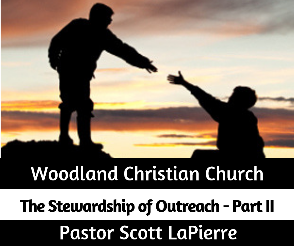 The Stewardship of Outreach - Part II - preached by Pastor Scott LaPierre