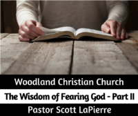 The WIsdom of Fearing God - Part II - taught by Pastor Scott LaPierre