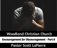 Encouragement for Discouragement - Part II - preached by Pastor Scott LaPierre