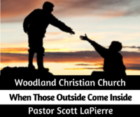 When Those Outside Come Inside - preached by Pastor Scott LaPierre
