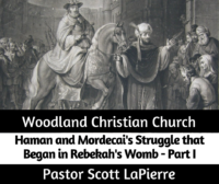Haman and Mordecai's Struggle that Began in Rebekah's Womb - Part I - preached by Pastor Scott LaPierre