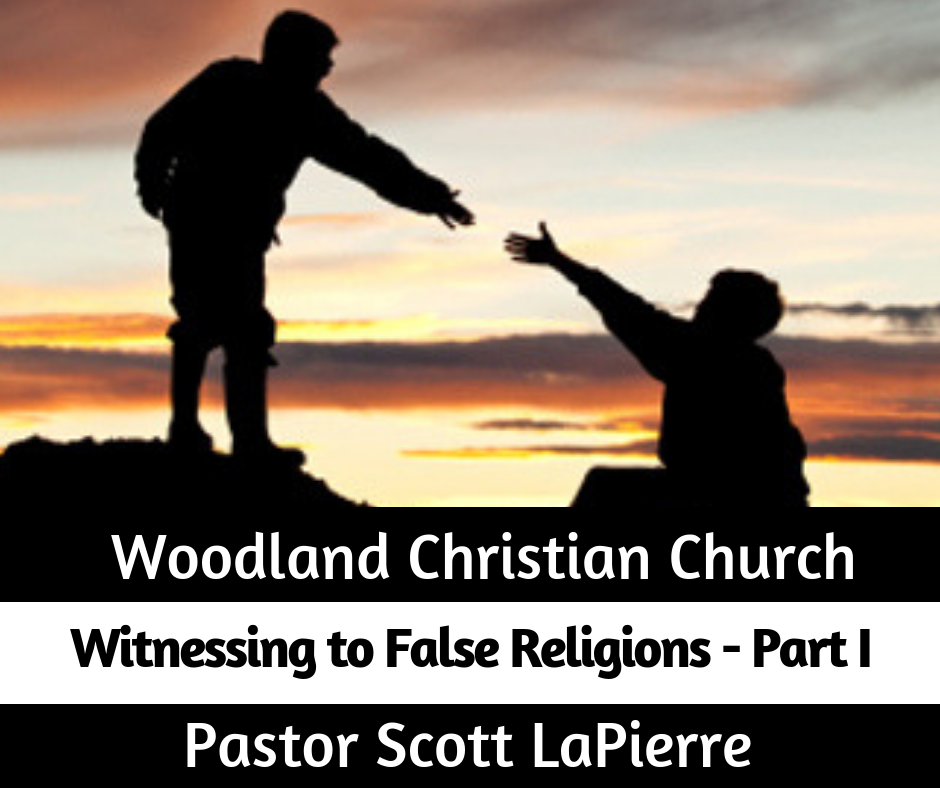 Witnessing to False Religions - Part I - preached by Pastor Scott LaPierre