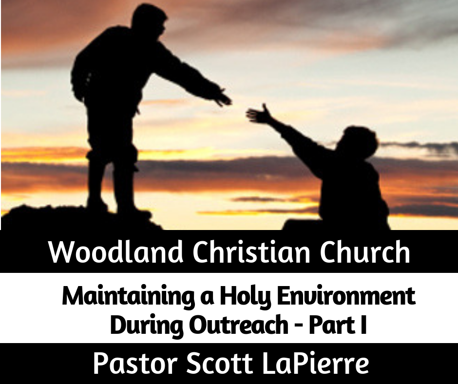 Maintaining a Holy Environment During Outreach - Part I - preached by Pastor Scott LaPierre