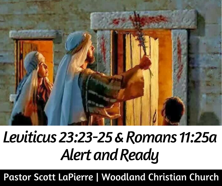 Leviticus 23.23-25 and Romans 11.25a Alert and Ready preached by Pastor Scott LaPierre