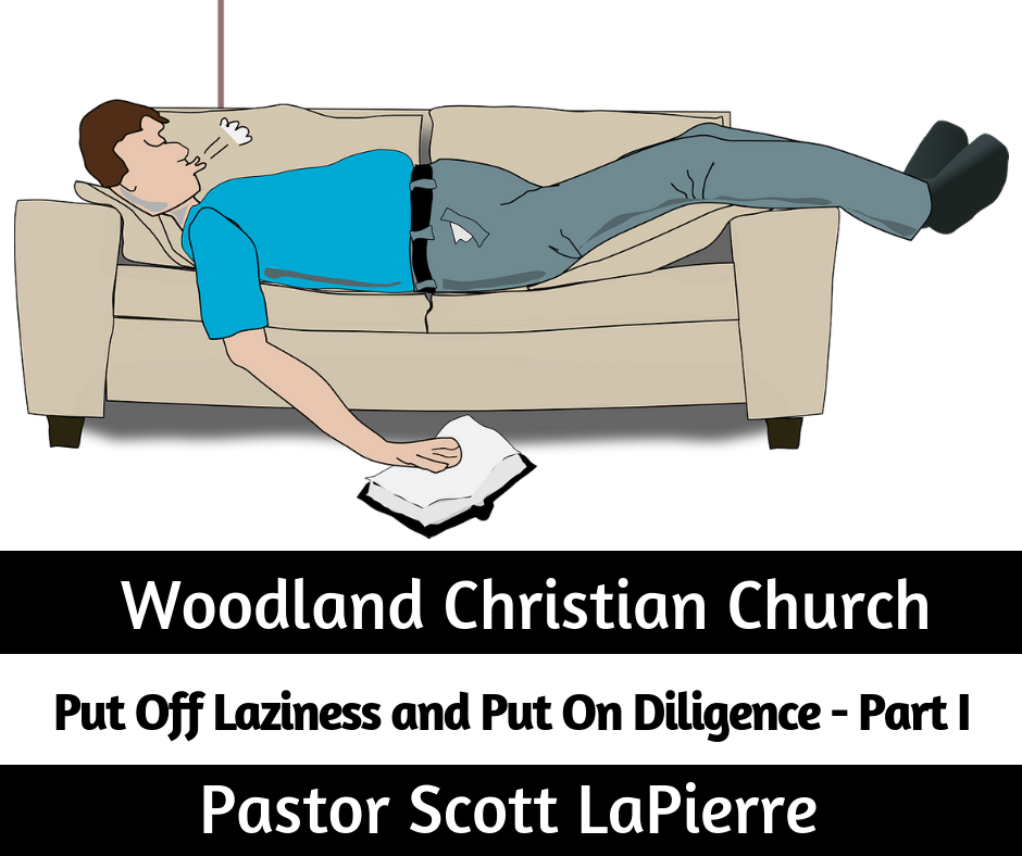 Put Off Laziness and Put On Diligence - Part I taught by Pastor Scott LaPierre