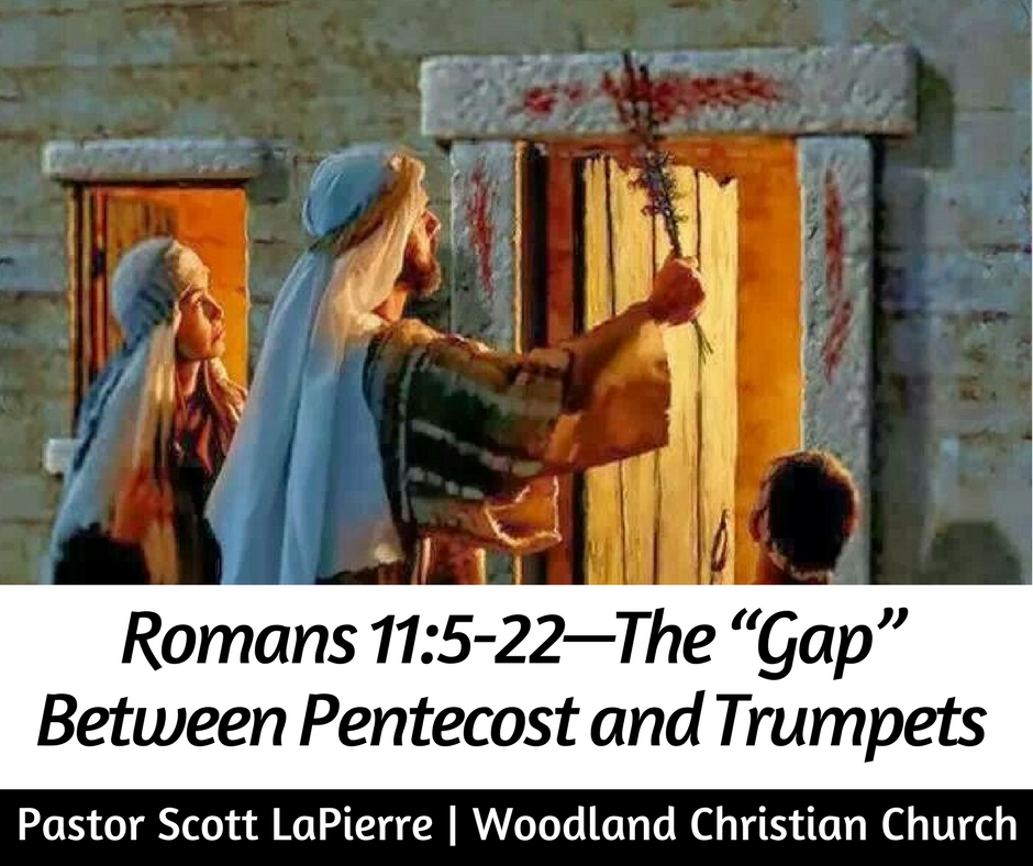 Romans 11.5-22 The Gap Between Pentecost and Trumpets