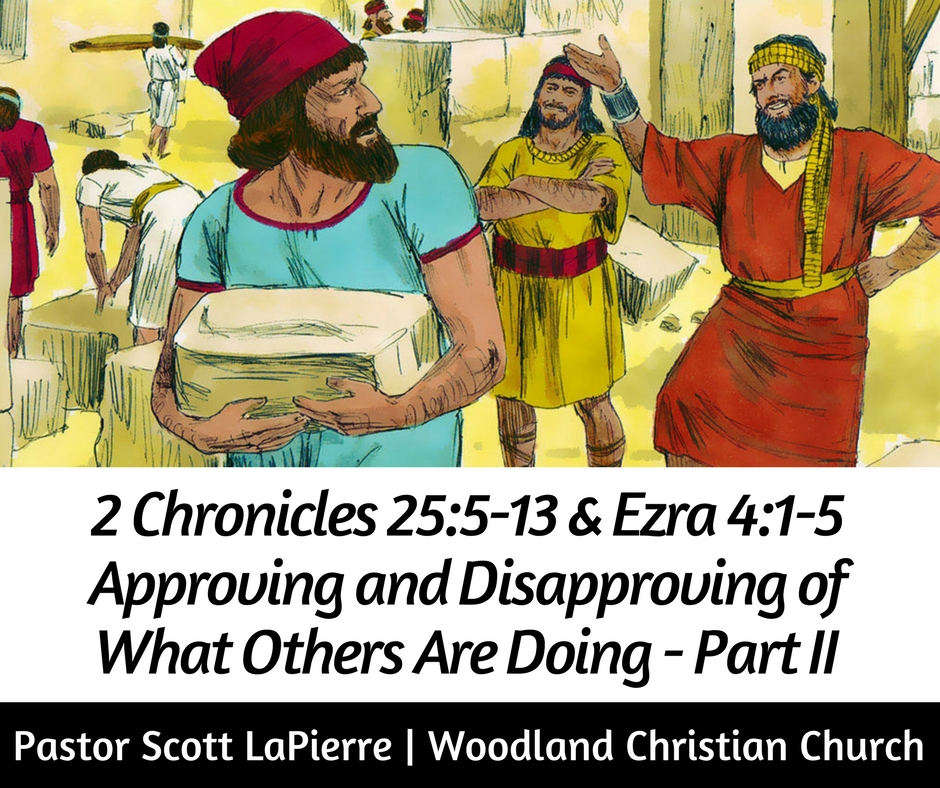 2 Chronicles 25:5-13 & Ezra 4:1-5 Approving and Disapproving of What Others Are Doing - Part II