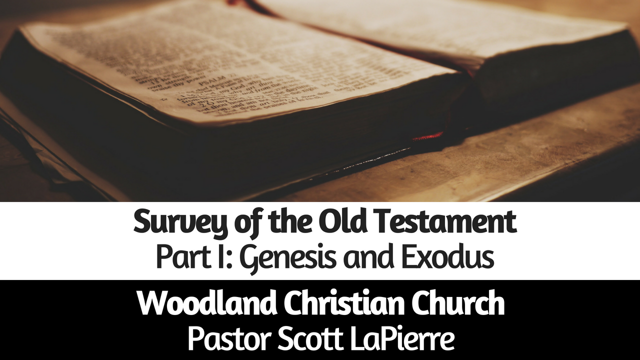 Survey of the Old Testament Part I Genesis and Exodus Pastor Scott LaPierre