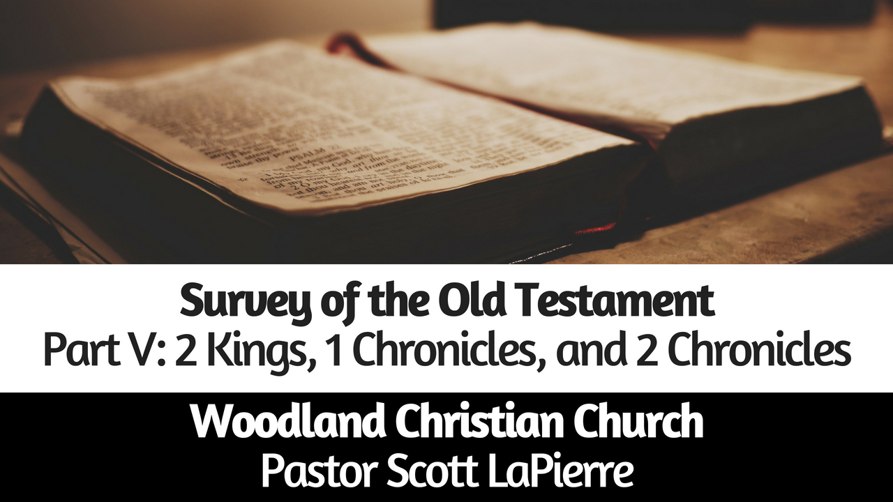 Survey of the Old Testament – Part V: 2 Kings, 1 Chronicles, and 2 Chronicles